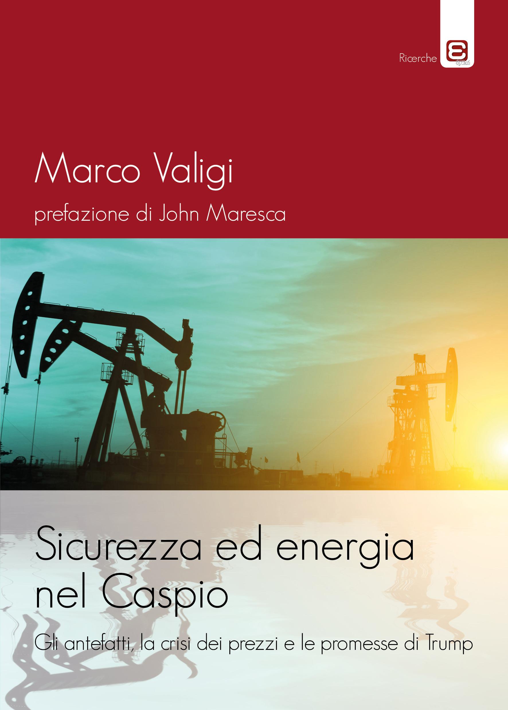 Sicurezza ed energia nel Caspio marco valigi
