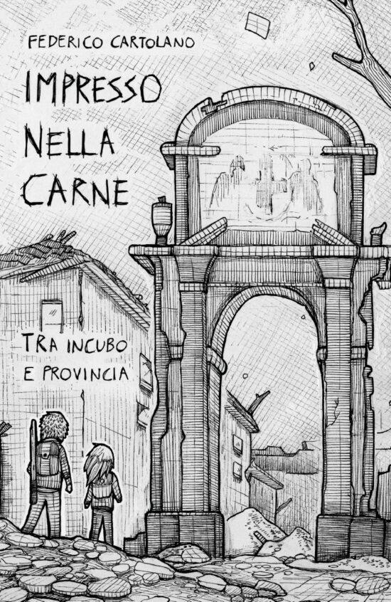 Impresso nella carne. tra incubo e provincia. di Federico Cartolano